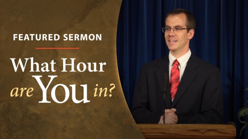 Sermon - What Hour Are You In?