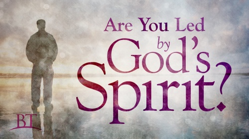 Beyond Today - Are You Led by God's Spirit?