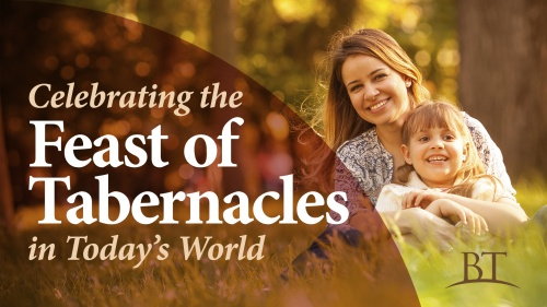 Beyond Today --Celebrating the Feast of Tabernacles in Today's World