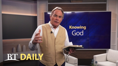 BT Daily: Knowing God - Part 2