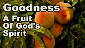 Goodness: A Fruit Of God's Holy Spirit