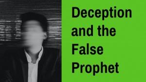 End Time Deception and the False Prophet of Revelation