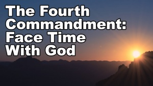 The 4th Commandment: Spend Time With God on The 7th Day of Each Week