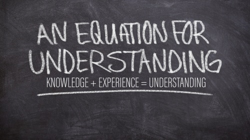 An Equation for Understanding: Knowledge + Experience = Understanding