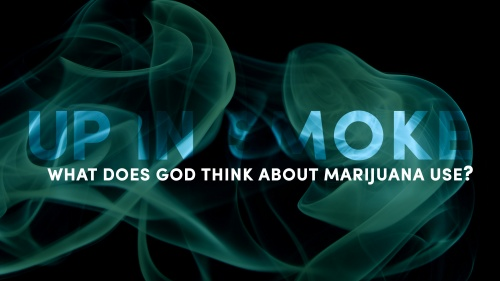 Up in Smoke: What Does God Think About Marijuana Use?