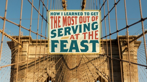 How I Learned to Get the Most Out of Serving at the Feast