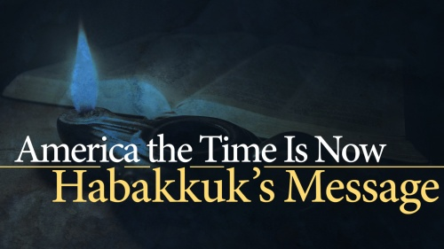 America the Time Is Now: Habakkuk's Message