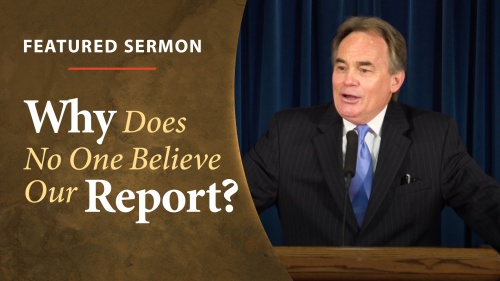 Sermon: Why Does No One Believe Our Report?