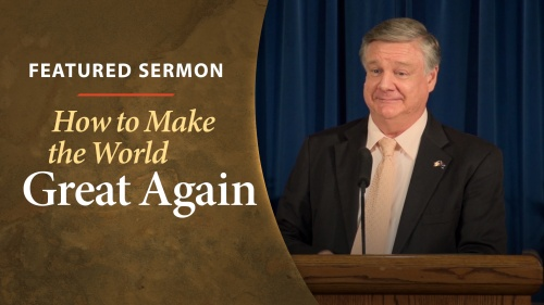 Featured Sermon: How to Make the World Great Again