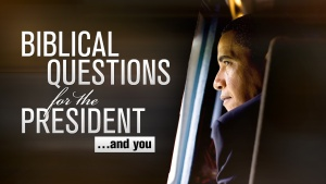 Beyond Today: Biblical Questions for the President and You