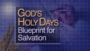 Beyond Today -- God's Holy Days: Blueprint for Salvation