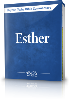 Beyond Today Bible Commentary: Esther