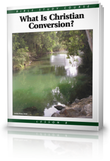 Bible Study Course Lesson 8 What is Christian Conversion?