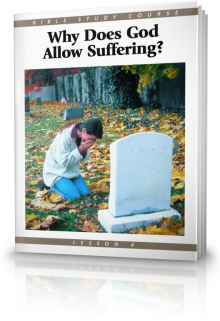 Bible Study Course Lesson 4 Why Does God Allow Suffering?