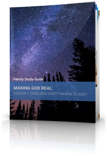 Family Study Guide: Making God Real: Lesson 1