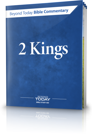 Beyond Today Bible Commentary: 2 Kings