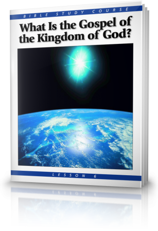 Bible Study Course Lesson 6 What Is the Gospel of the Kingdom?