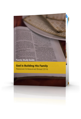 God is Building His Family: Passover/Days of Unleavened Bread
