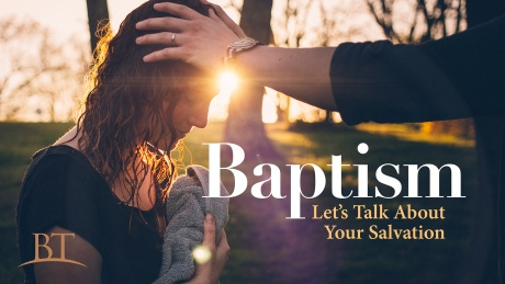 Beyond Today -- Baptism: Let's Talk About Your Salvation