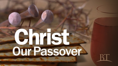Beyond Today -- Christ Our Passover