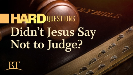 Beyond Today -- Hard Questions: Didn't Jesus Say Not to Judge?