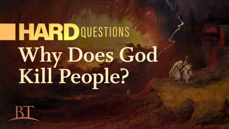 Beyond Today -- Hard Questions: Why Does God Kill People?