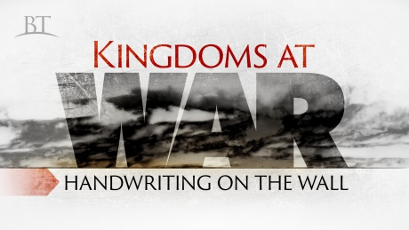 Beyond Today -- Kingdoms at War: Handwriting on the Wall