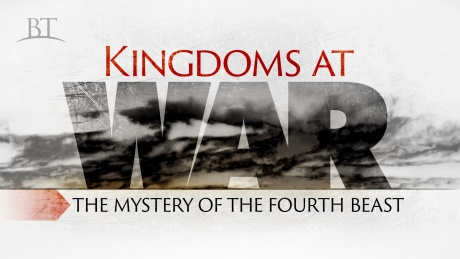 Beyond Today -- Kingdoms at War: The Mystery of the Fourth Beast