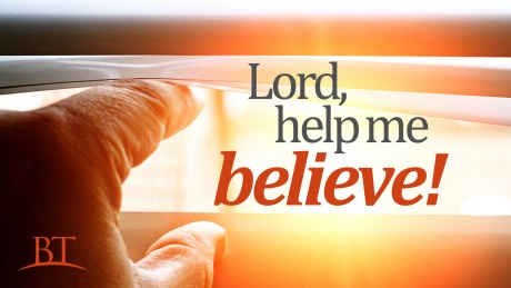 Beyond Today -- Lord, Help Me Believe