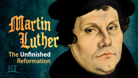 Beyond Today -- Martin Luther: The Unfinished Reformation