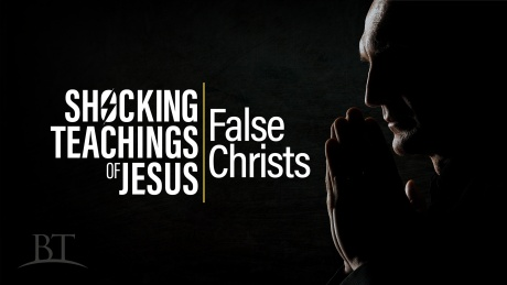 Beyond Today -- Shocking Teachings of Jesus: False Christs