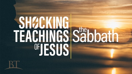 Beyond Today -- Shocking Teachings of Jesus: The Sabbath