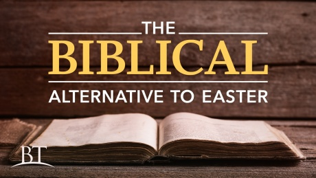 Beyond Today -- The Biblical Alternative to Easter