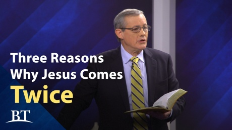 Beyond Today --Three Reasons Why Jesus Comes Twice