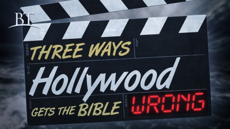 Three Ways Hollywood Gets the Bible Wrong
