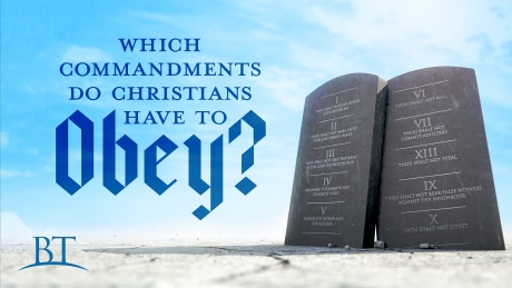 Beyond Today -- Which Commandments Do Christians Have to Obey?