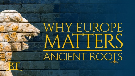 Beyond Today -- Why Europe Matters: Ancient Roots