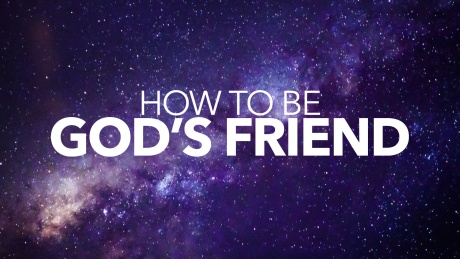 How To Be God's Friend