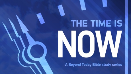 The Time Is Now - Beyond Today Bible Study Series