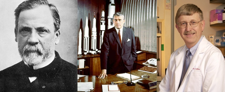 Louis Pasteur, Wernher von Braun and Francis Collins