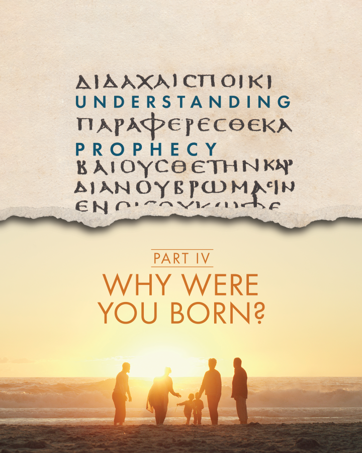 Understanding Prophecy Part 4: Why Were You Born?