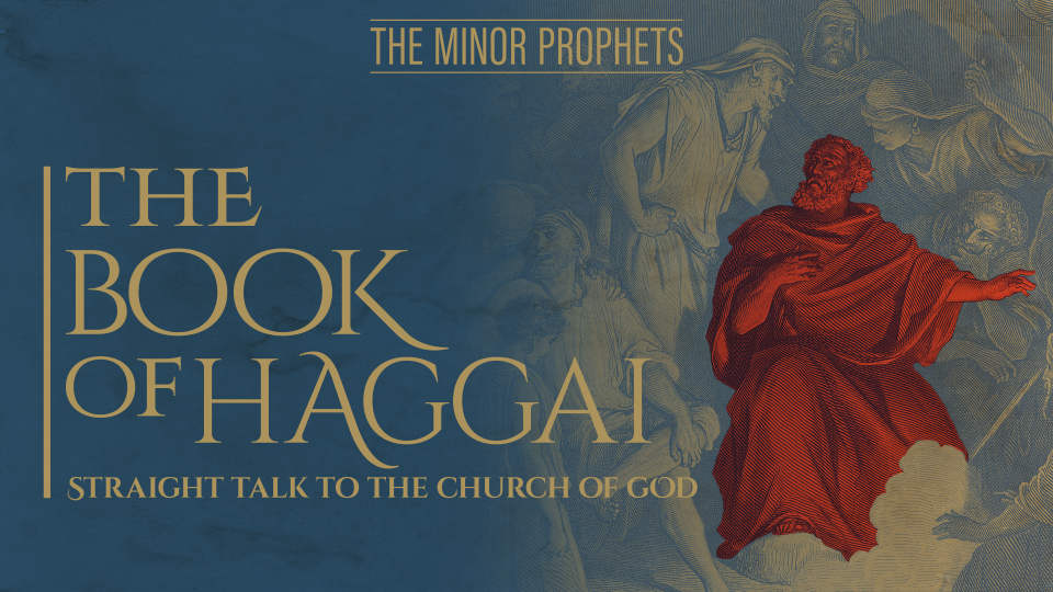 The Minor Prophets: Haggai - Straight Talk to the Church ...